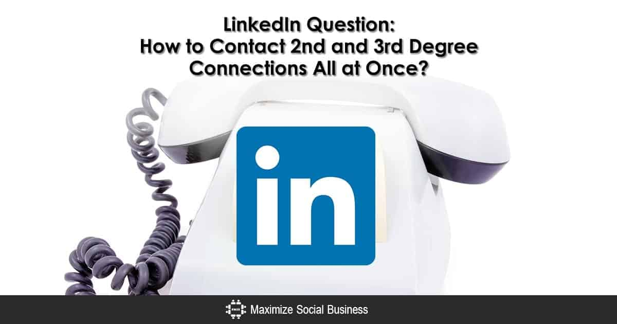 LinkedIn Question: How to Contact 2nd and 3rd Degree Connections All at Once?