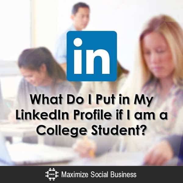 What Do I Put in My LinkedIn Profile if I am a College Student?
