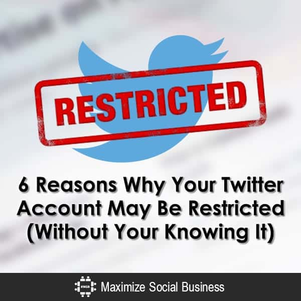 6 Reasons Why Your Twitter Account May Be Restricted (Without Your Knowing It)