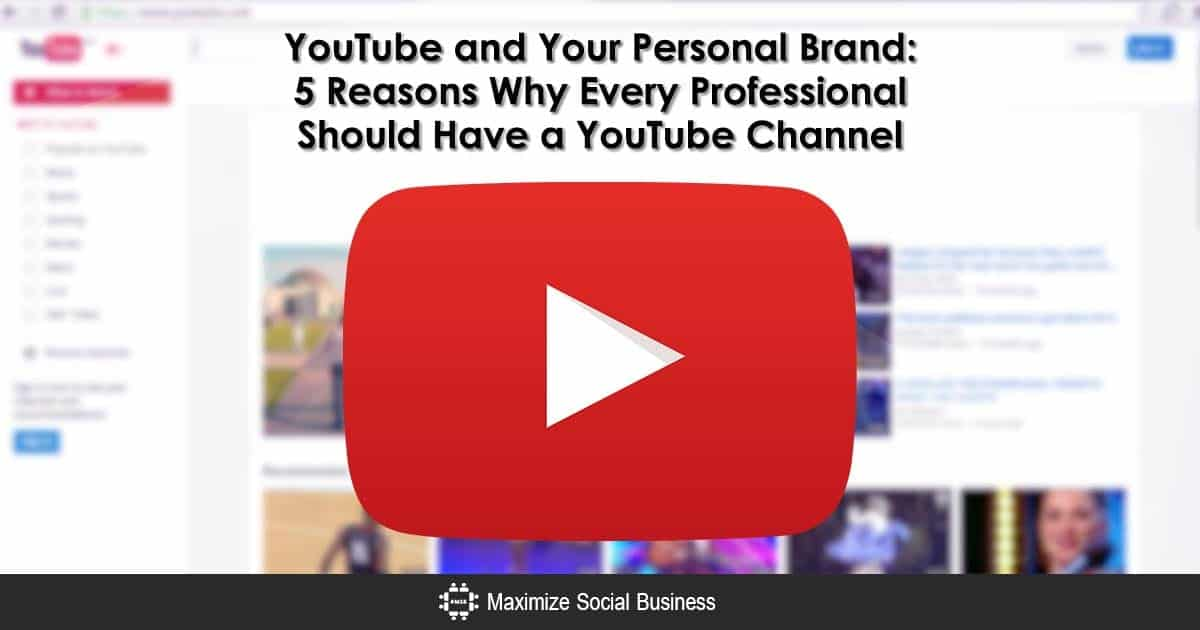 YouTube and Your Personal Brand: 5 Reasons Why Every Professional Should Have a YouTube Channel