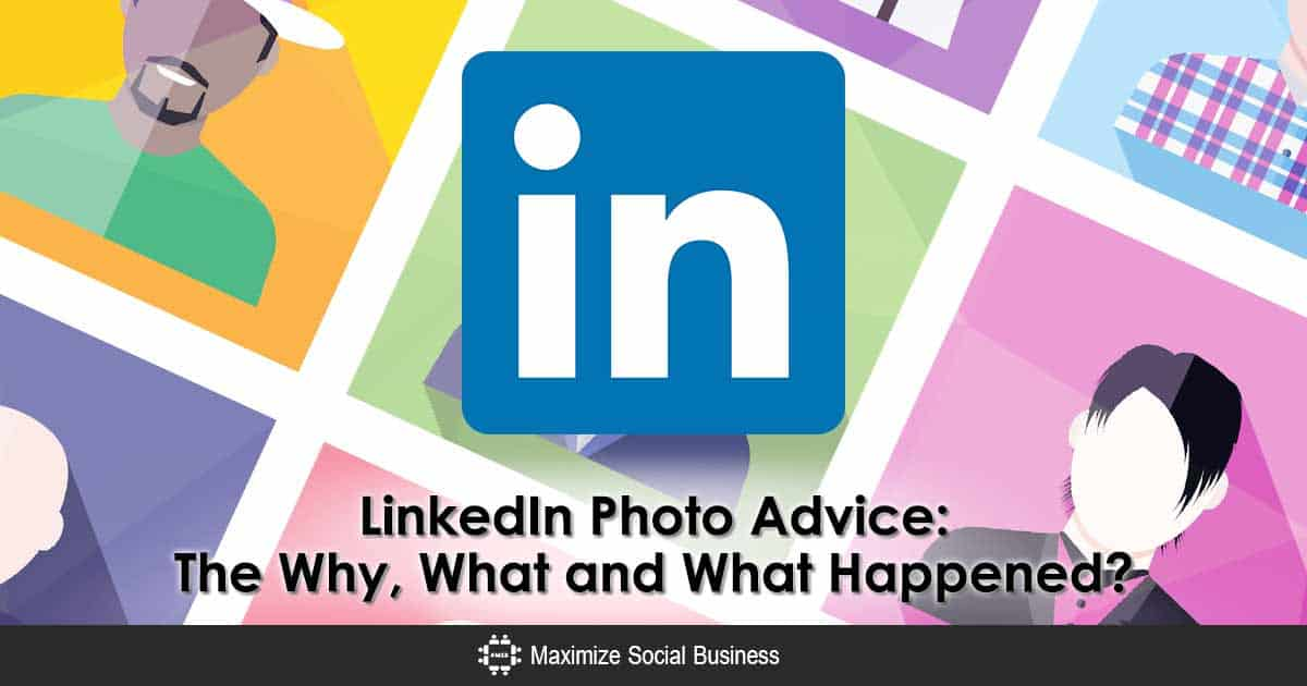 LinkedIn Photo Advice : The Why, What and What Happened?