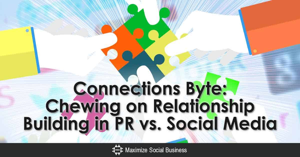 Connections Byte: Chewing on Relationship Building in PR vs. Social Media