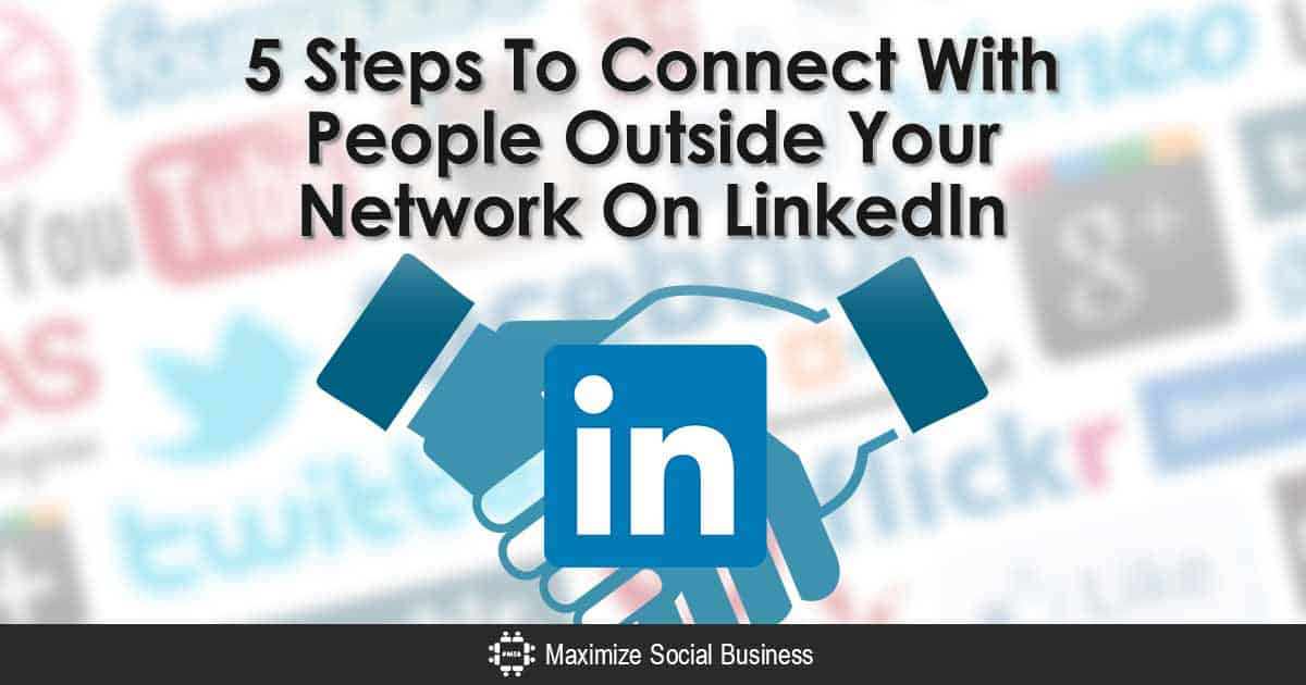 5 Steps To Connect With People Outside Your Network On LinkedIn