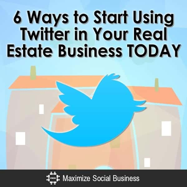 6-Ways-to-Start-Using-Twitter-in-Your-Real-Estate-Business-TODAY-V2 copy