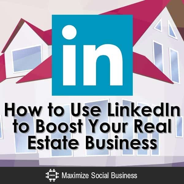 How-to-Use-LinkedIn-to-Boost-Your-Real-Estate-Business-V1 copy