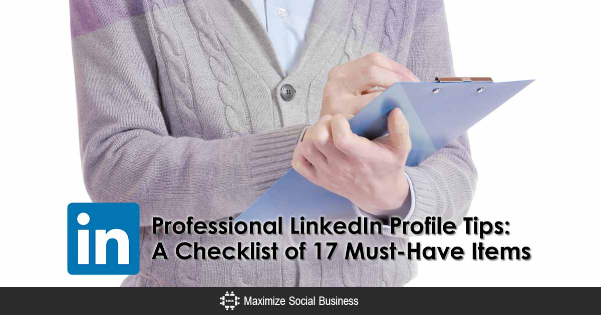 Professional LinkedIn Profile Tips: A Checklist of 17 Must-Have Items