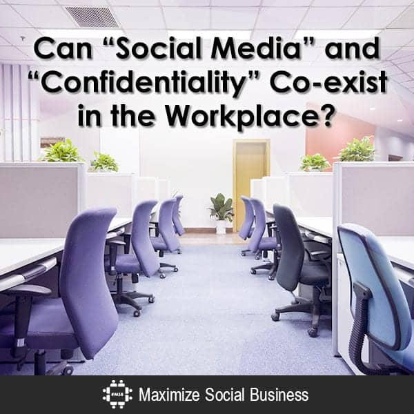 "Can ""Social Media"" and ""Confidentiality"" Co-exist in the Workplace?"