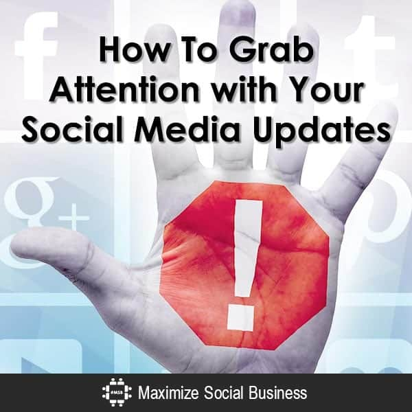 How-To-Grab-Attention-with-Your-Social-Media-Updates-600x600-V3
