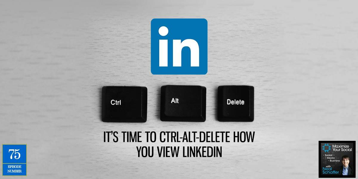 It's Time to Ctrl-Alt-Delete How You View LinkedIn