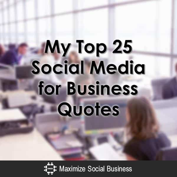 Social Media Quotes My Top 25 Social Media For Business Quotes