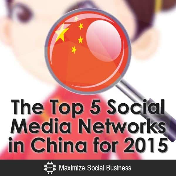 Social Media in China: The Top 5 Chinese Social Networks You Need to Know