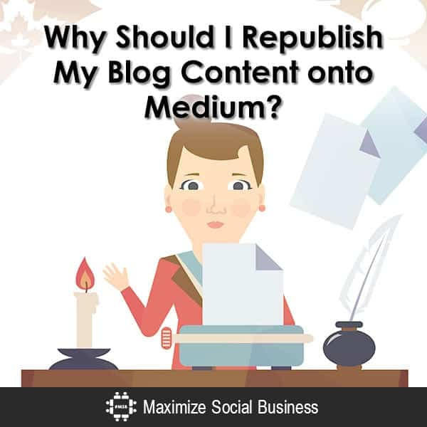 Why Should I Republish My Blog Content onto Medium?