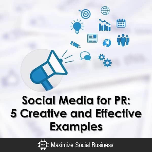 Social Media for PR: 5 Creative and Effective Examples