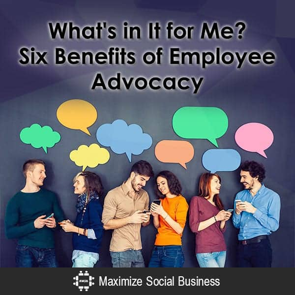 What's in It for Me? Six Benefits of Employee Advocacy