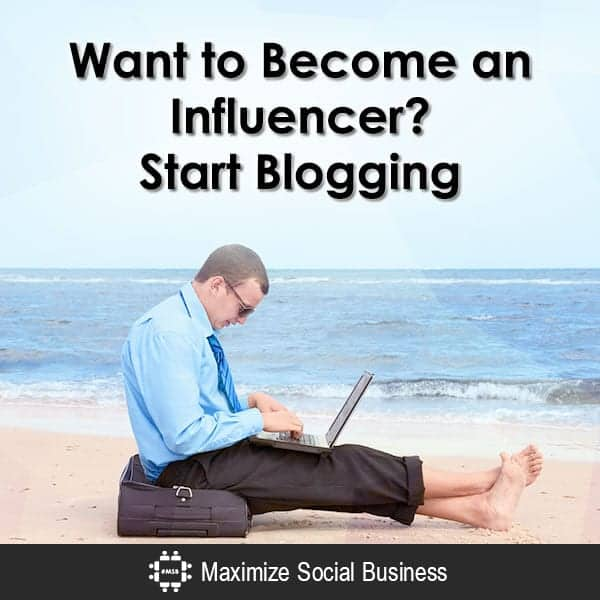 Want to Become an Influencer? Start Blogging