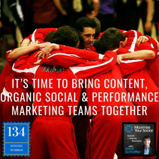 It's Time to Bring Content, Organic Social and Performance Marketing Teams Together – Podcast Ep. 134