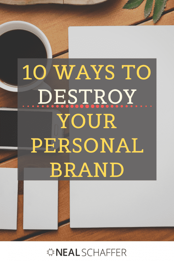 If you want to keep destroying your personal brand, go ahead. If you want to improve it, learn here the 10 things you must stop doing!