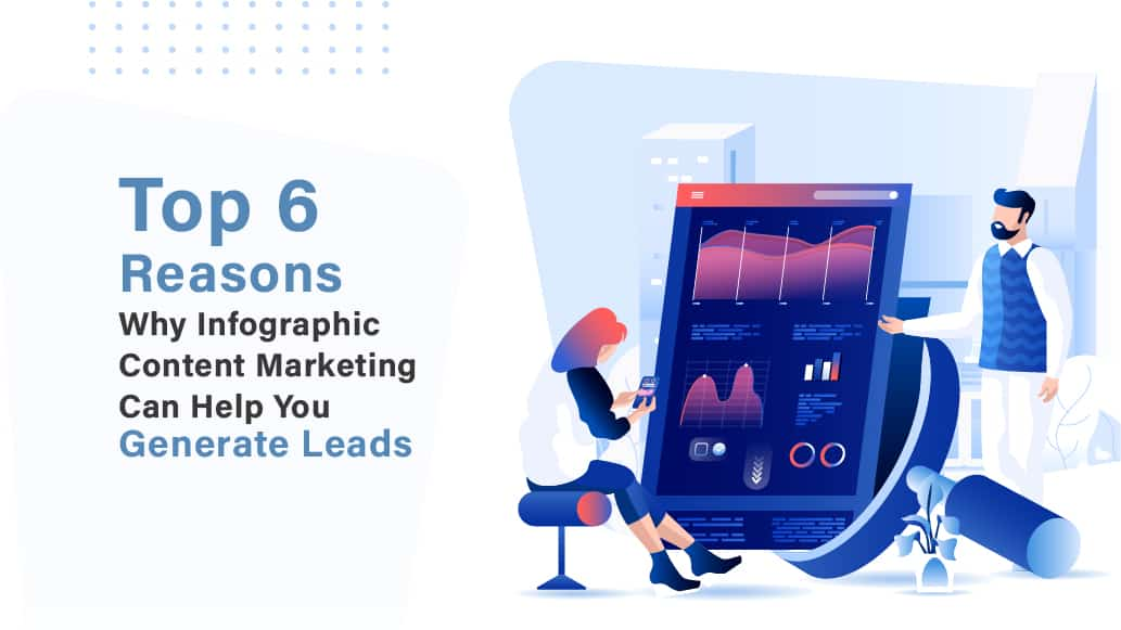 Top 6 Reasons Why Infographic Content Marketing Can Help You Generate Leads