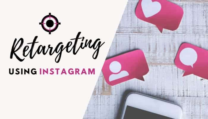 Instagram Retargeting: How to Retarget Your Customers on Instagram