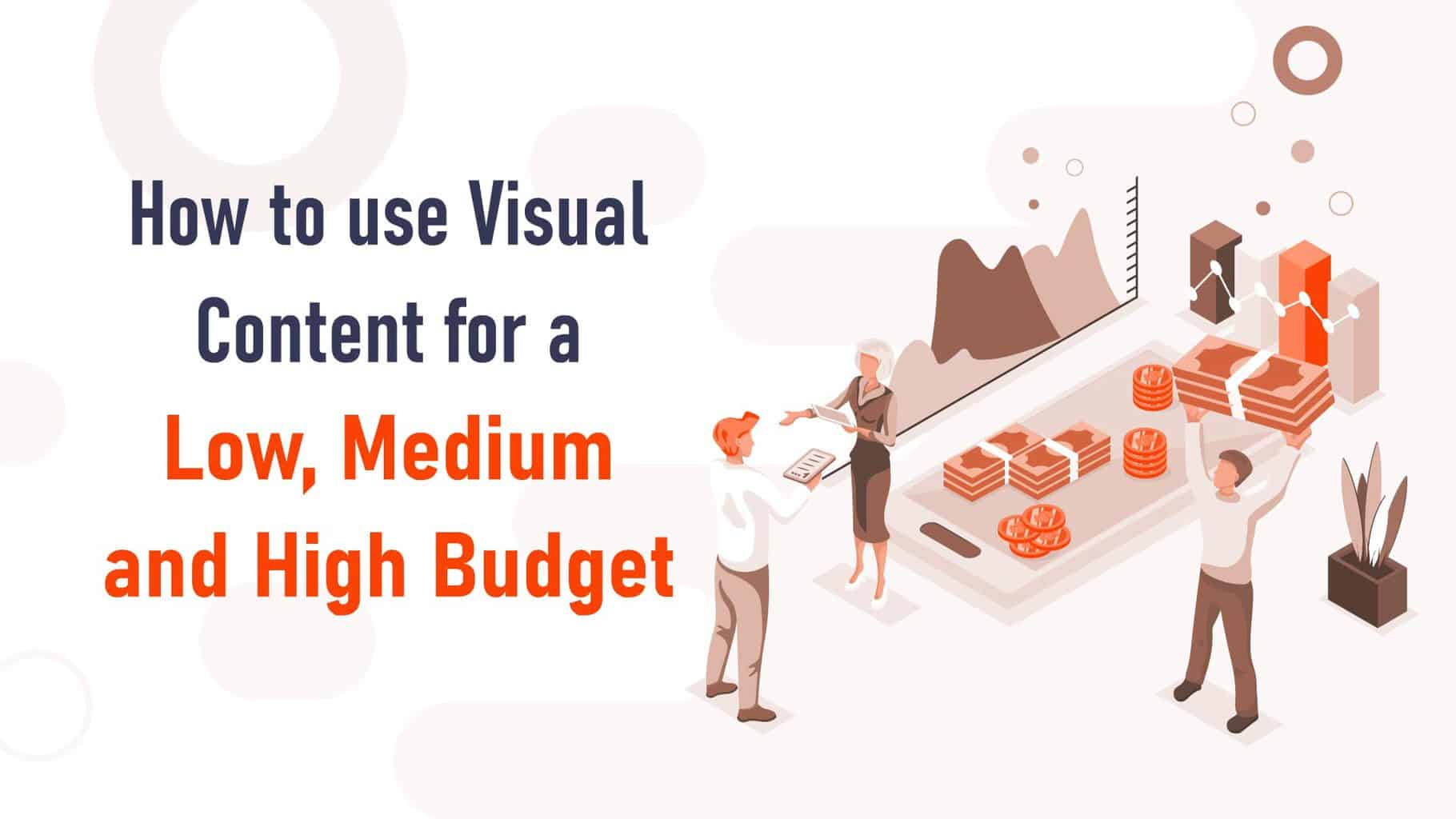 How to Use Visual Content in Your Marketing for a Low, Medium and High Budget