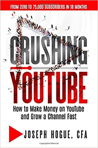 Crushing YouTube: How to Start a YouTube Channel, Launch Your YouTube Business, and Make Money