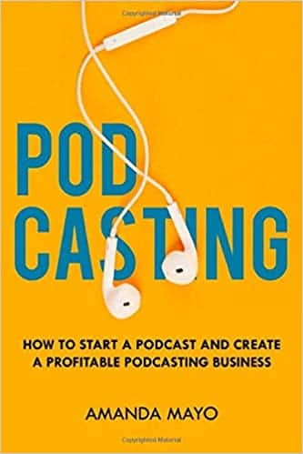 Podcasting: How to Start a Podcast and Create a Profitable Podcasting Business